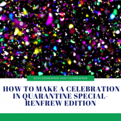 How to Make Your Birthday in Quarantine Special- Renfrew Edition