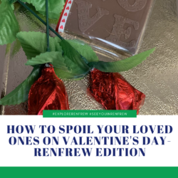 How to Spoil Your Loved Ones On Valentine's Day- Renfrew Edition